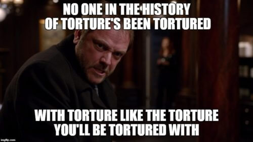 "Picture of Crowley from Supernatural captioned, ""No one in the history of torture's been tortured with torture like the torture you'll be tortured with."""